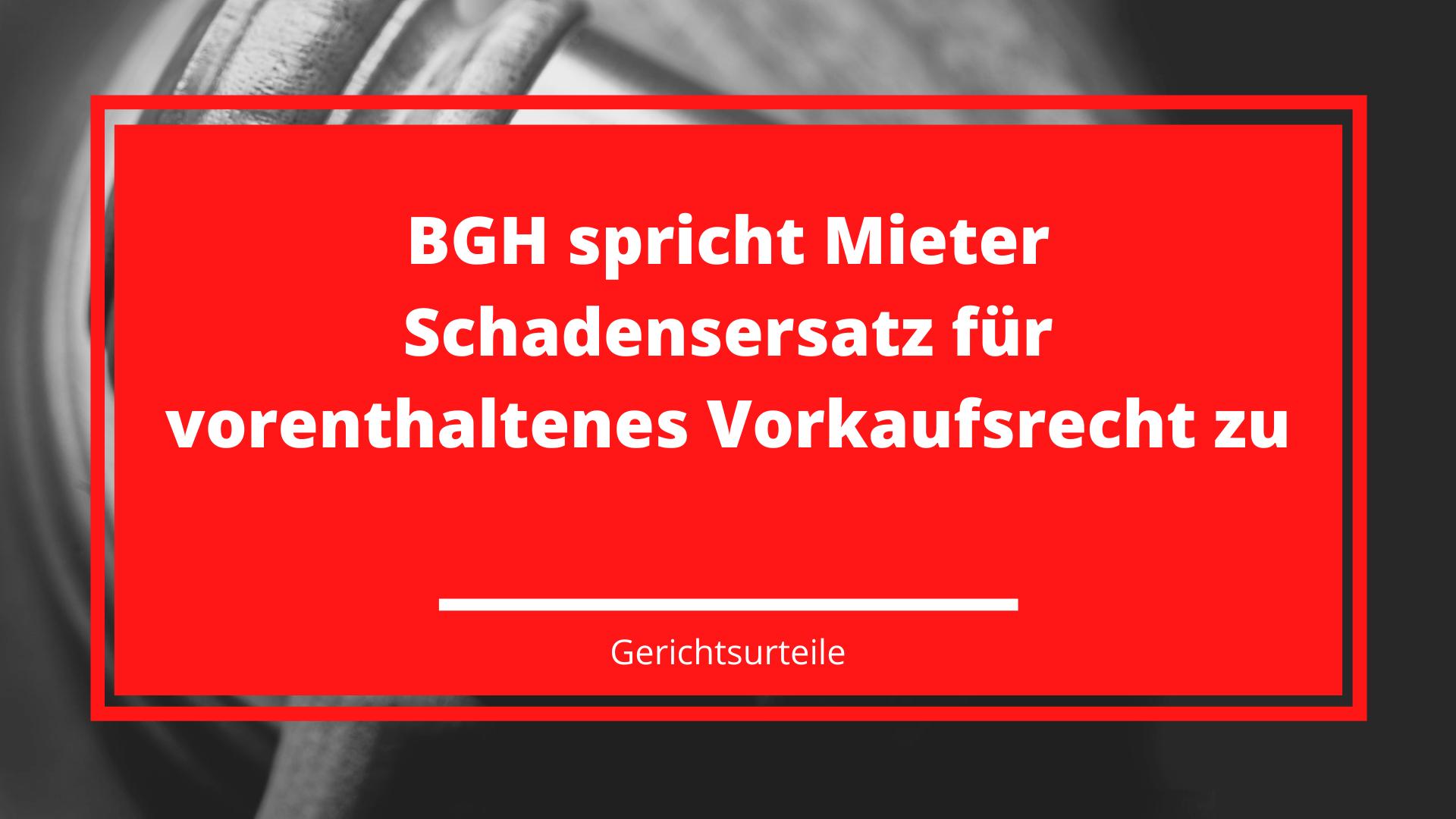 BGH spricht Mieter Schadensersatz für vorenthaltenes Vorkaufsrecht zu