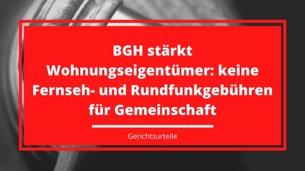 BGH stärkt Wohnungseigentümer: keine Fernseh- und Rundfunkgebühren für Gemeinschaft
