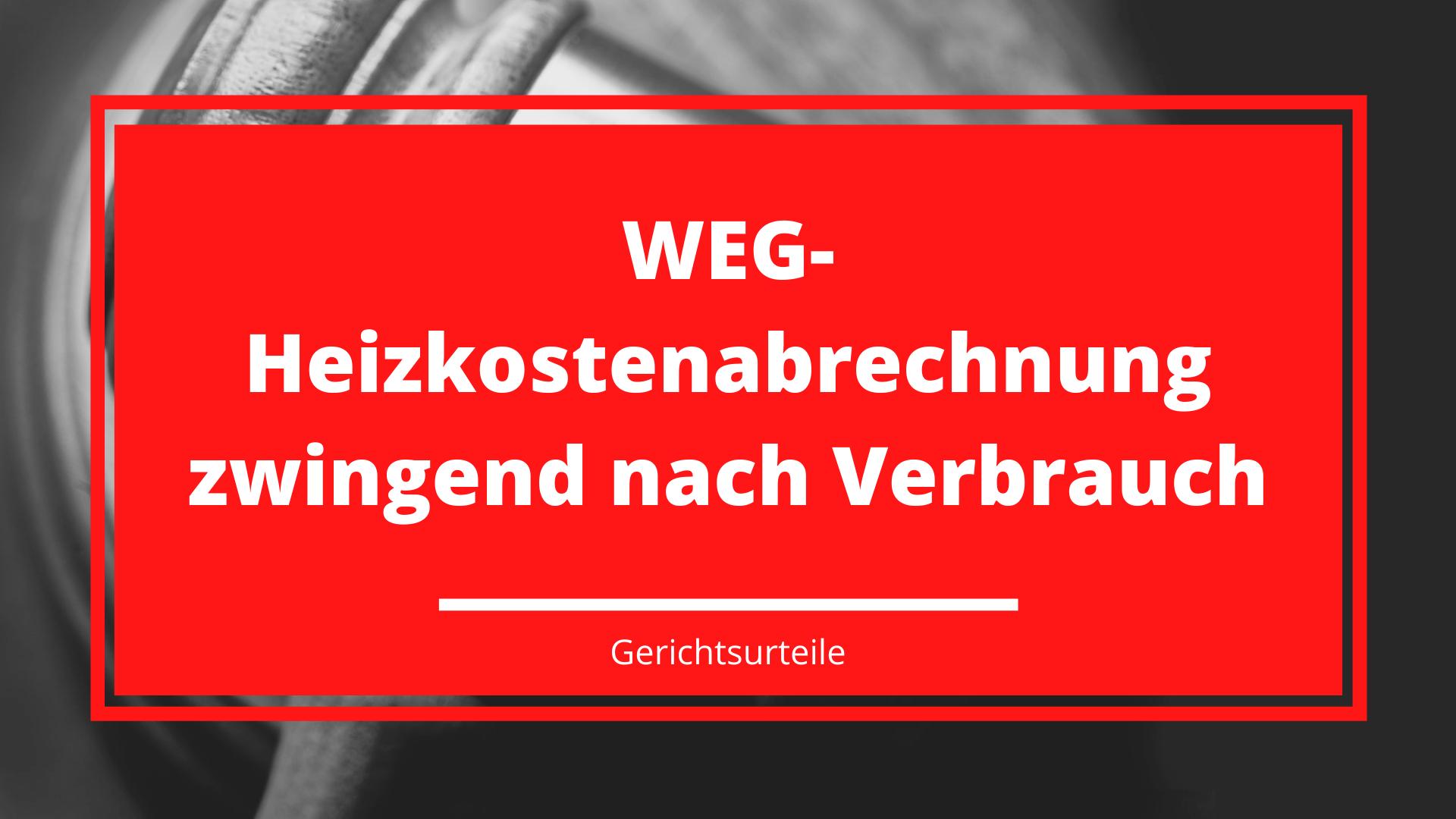 WEG-Heizkostenabrechnung zwingend nach Verbrauch