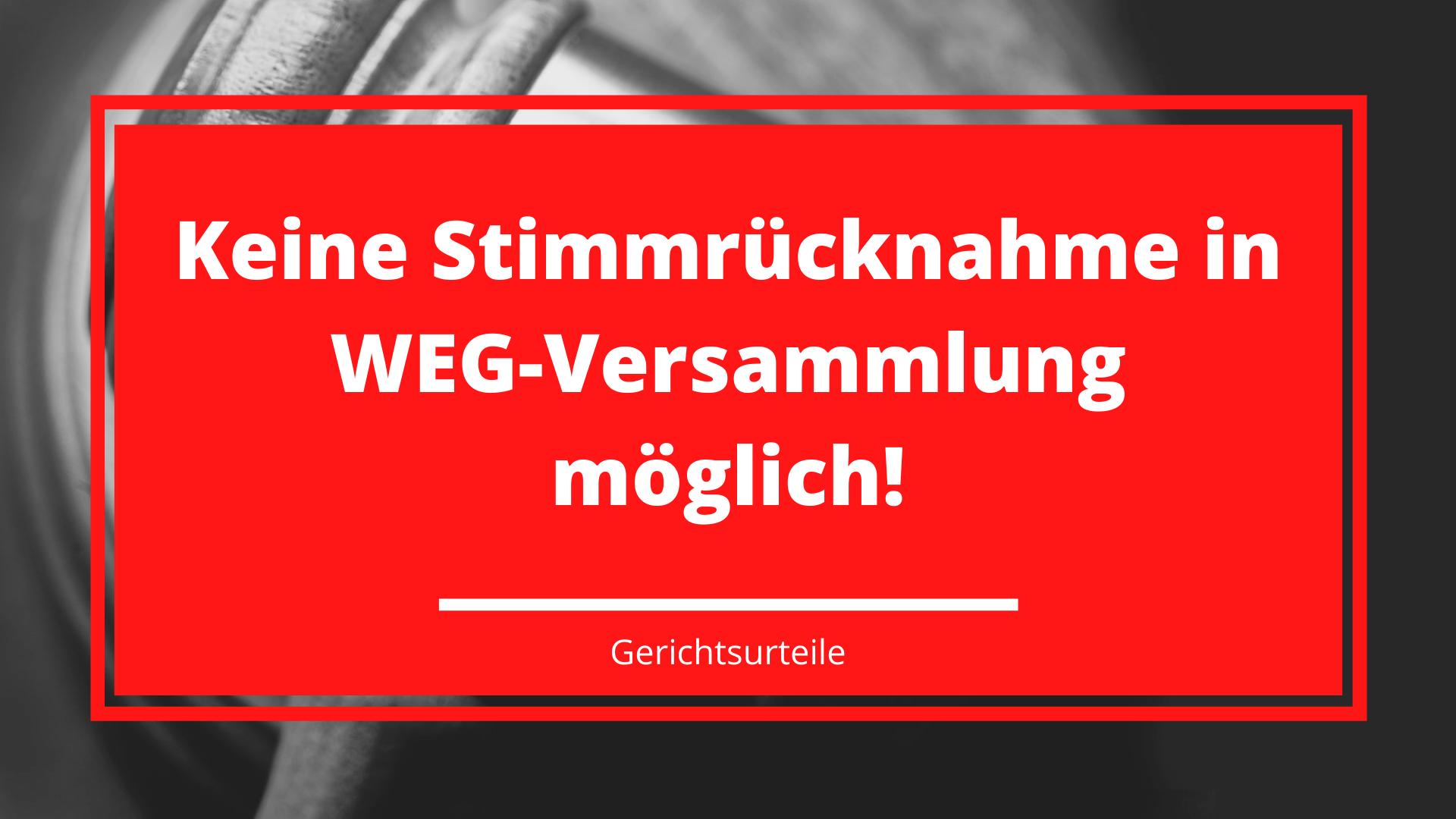 Keine Stimmrücknahme in WEG-Versammlung möglich!